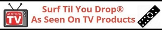 As Seen On TV Products – Surf Til You Drop®