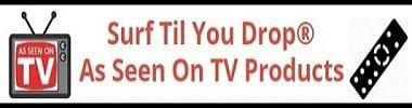 Surf Til You Drop - As Seen On TV